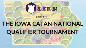The Rook Room Presents The Iowa Catan National Qualifier Tournament